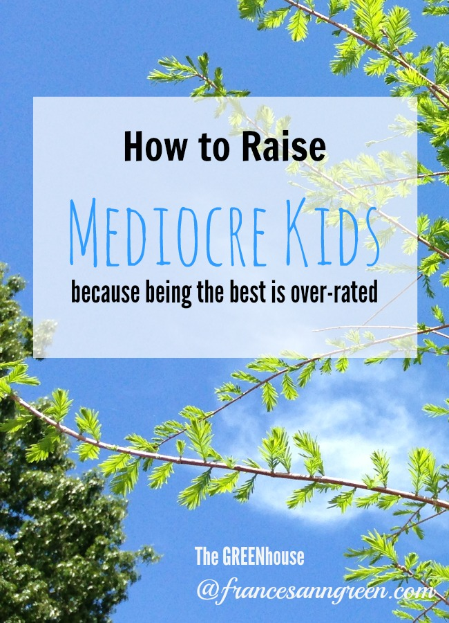Do you feel pressure to raise the best kids? or be the best parent? Read here for 3 tips for raising mediocre kids, because being the best is over-rated.