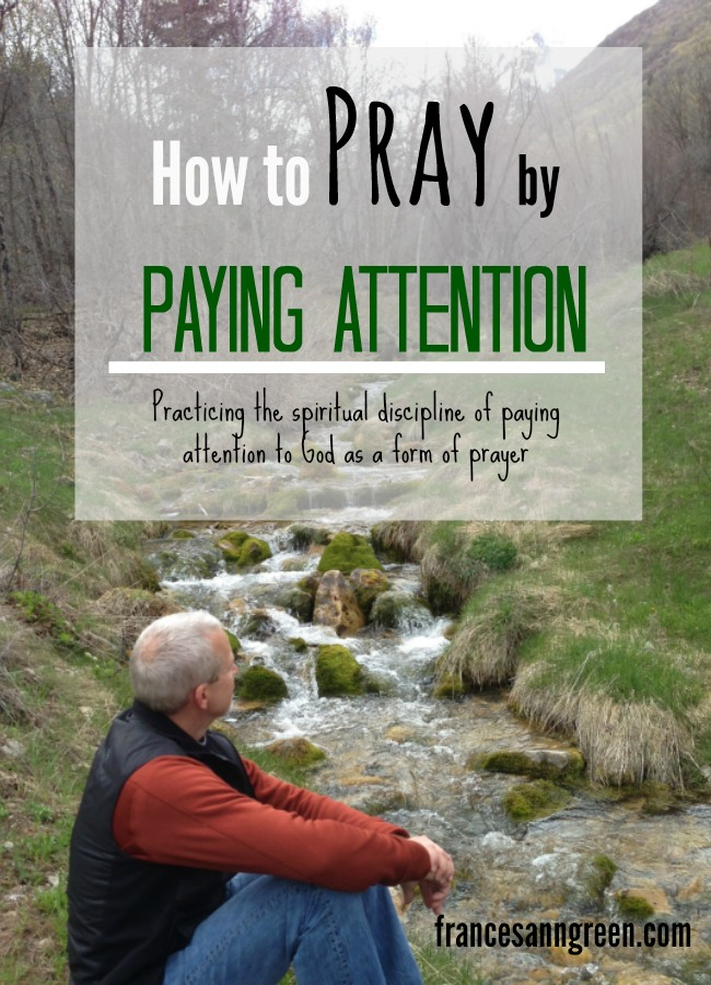 Want to pray without ceasing? Then practice this spiritual discipline of paying attention to God as a form of prayer.