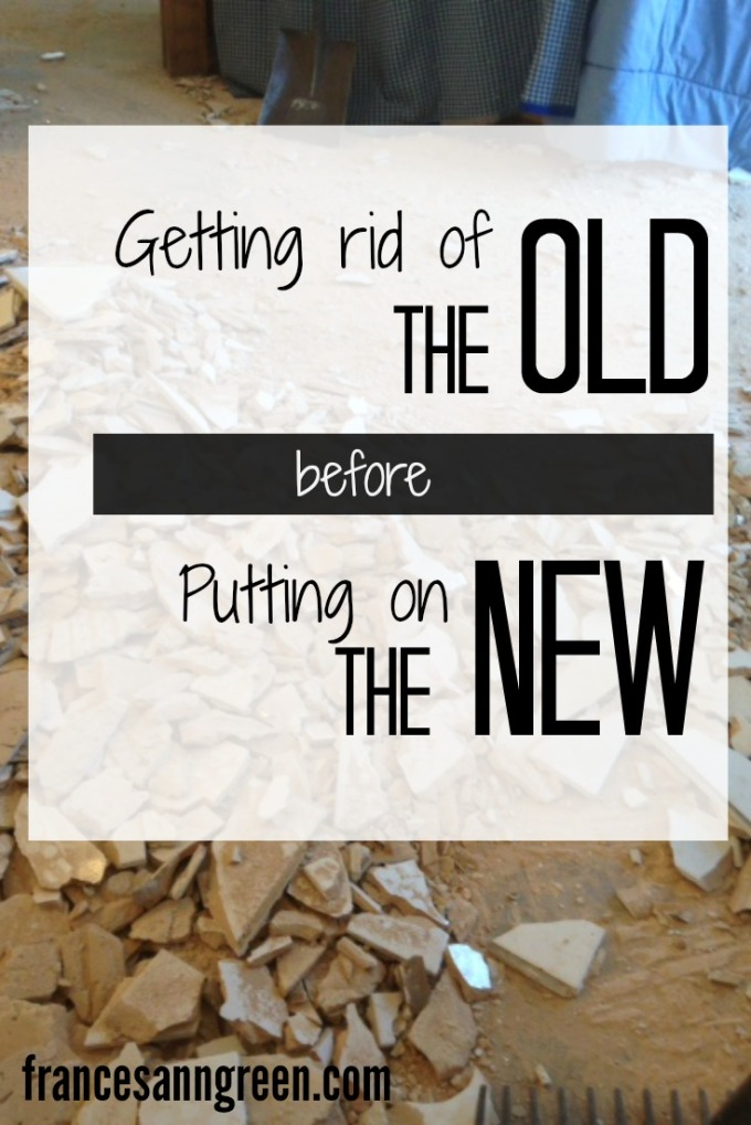 getting rid of the old before putting on the new