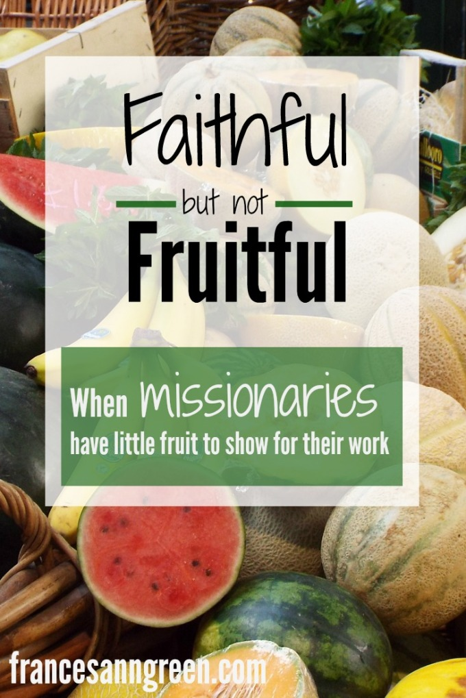 Faithful but not Fruitful - Are you a missionary who works hard but has little fruit to show for your work? Read here for some reminders about kingdom fruit that will help you be faithful to your call.