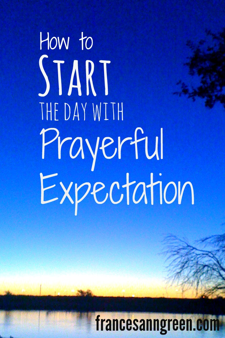 How to start the day with prayerful expectation - Use this adaptation of Psalm 5 to begin the day in prayer and keep praying with expectation of the Lord.
