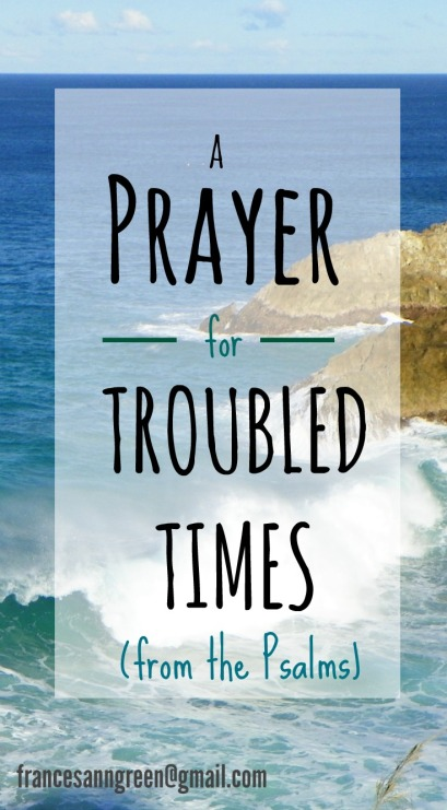 A Prayer forTroubled Times - What do you pray during these times of trouble? Here's a prayer adapted from Psalms that can guide your prayers during difficult times.